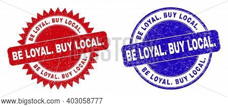 Round And Rosette Be Loyal. Buy Local. Watermarks. Flat Vector Distress Watermarks With Be Loyal. Bu