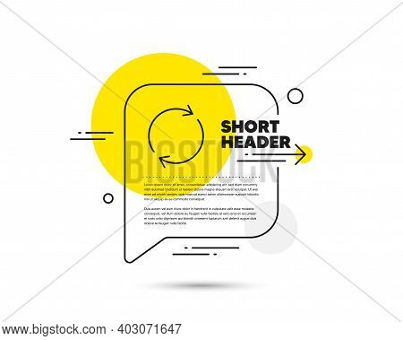 Refresh Line Icon. Speech Bubble Vector Concept. Rotation Arrow Sign. Reset Or Reload Symbol. Full R