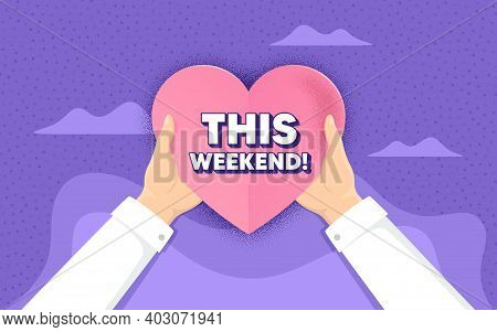 This Weekend Symbol. Charity And Donate Concept. Special Offer Sign. Sale. Hands Holding Paper Heart