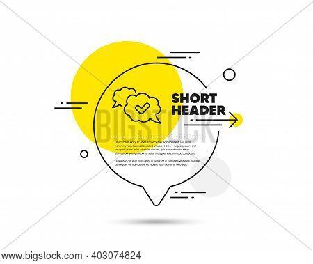 Check Mark Line Icon. Speech Bubble Vector Concept. Approved Comic Sign. Speech Bubble Chat Symbol.