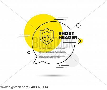 Uv Protection Cream Line Icon. Speech Bubble Vector Concept. Skin Care Sign. Cosmetic Lotion Symbol.