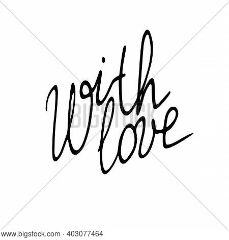 With Love. Vector Hand Black Lettering Isolated. Phrase, Element Of Design, Caption For Greeting Car