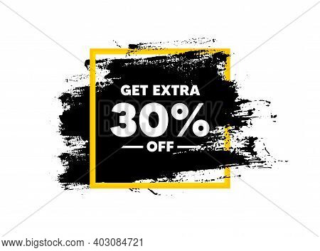 Get Extra 30 Percent Off Sale. Paint Brush Stroke In Square Frame. Discount Offer Price Sign. Specia