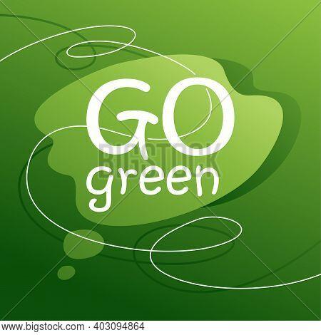 Go Green Eco-friendly Slogan For Environmental Protection Organization - Abstract Vector Banner, Mot