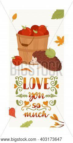 Love You So Much Autumn Poster, Cute Hedgehog Standing Near Apple Harvest Basket Flat Vector Illustr