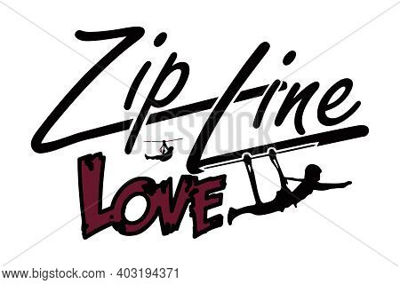 Zip Line Love Graphic Illustration For Sports Lovers And Outdoor Recreation.  Sometimes Known As Zip