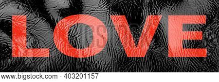 Black Banner Background Texture Patent Leather, Inscription Love In Large Red Letters. Valentine's D