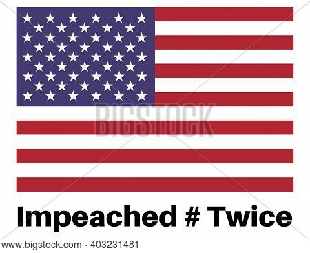 Impeached # Twice  With Us Flag On A White Background