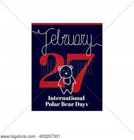 Calendar Sheet, Vector Illustration On The Theme Of International Polar Bear Day On February 27. Dec