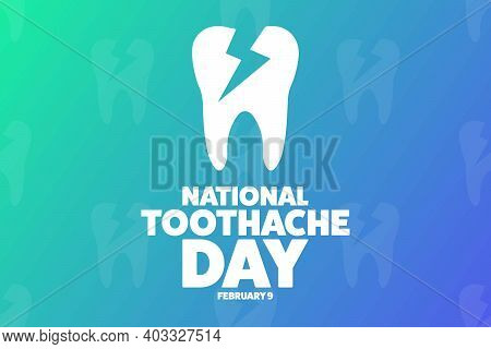 National Toothache Day. February 9. Holiday Concept. Template For Background, Banner, Card, Poster W