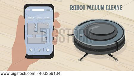 A Smartphone App To Control The Robot Vacuum Cleaner. Modern Smart Home Appliances For Cleaning Apar