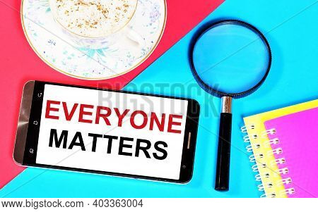 Everyone Matters. Text Label On The Screen Of The Smartphone. The Absolute Value Of Truth, Moral Goo