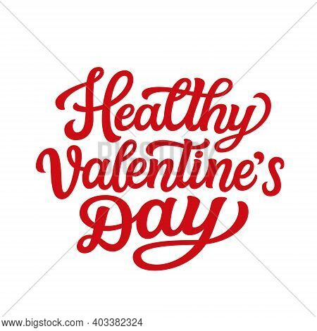 Healthy Valentine's Day. Hand Lettering Text Isolated On White Background. Vector Typography For Val