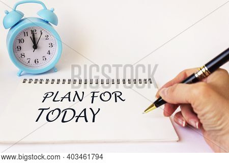 Plan For Today, The Text Is Written On A Notebook By A Woman's Hand, On A White Background. There Is