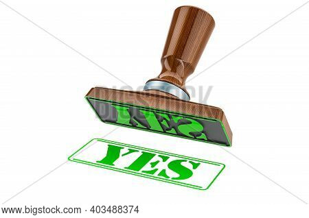 Yes Stamp. Wooden Stamper, Seal With Text Yes, 3d Rendering Isolated On White Background