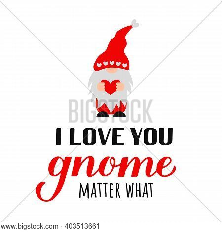 Cute Gnome And Quote I Love You Gnome Matter What Isolated On White. Cute Cartoon Scandinavian Nordi