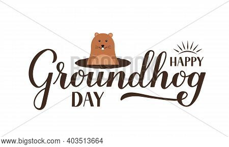Happy Groundhog Day Calligraphy Hand Lettering With Cute Cartoon Groundhog Isolated On White. Vector