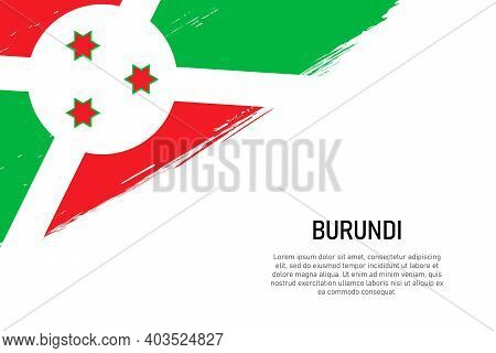 Grunge Styled Brush Stroke Background With Flag Of Burundi. Template For Banner Or Poster.
