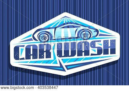 Vector Logo For Car Wash, Decorative Sign Board With Illustration Of Outline Sport Car Under Water S