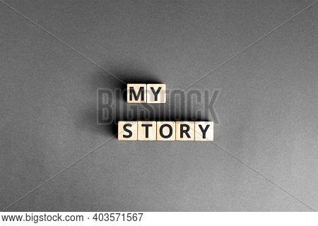 My Story - Phrase From Wooden Blocks With Letters, Personal History Achievement Biography My Story C