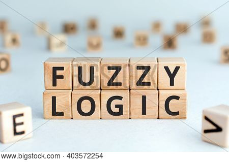 Fuzzy Logic - Phrase From Wooden Blocks With Letters Fuzzy Logic Concept, Random Letters Around, Whi