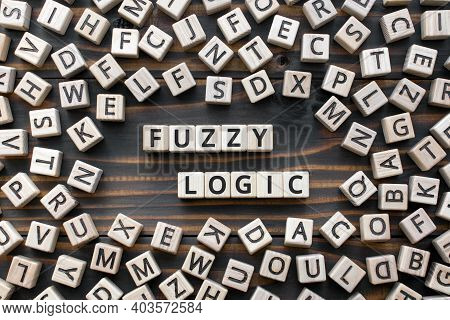 Fuzzy Logic - Phrase From Wooden Blocks With Letters Fuzzy Logic Concept, Random Letters Around, Woo
