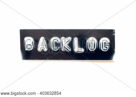 Embossed Letter In Word Backlog On Black Banner With White Background