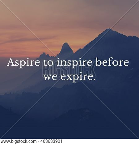 Aspire To Inspire Before We Expire.(mountains Background With White Font)