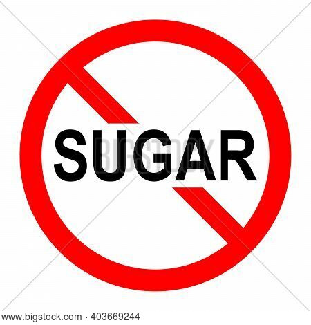 Sugar Ban Icon. Sugar Is Prohibited. Stop Or Ban Red Round Sign With Sugar Icon. Vector Illustration