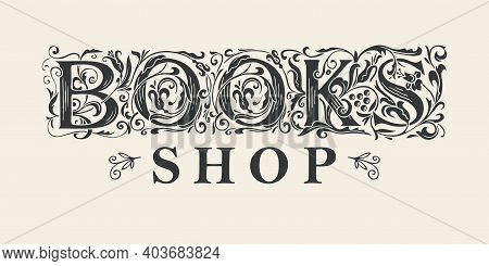 Vector Logo, Icon, Vignette Or Label For Books Shop With Ornate Initial Letters. Hand-drawn Illustra