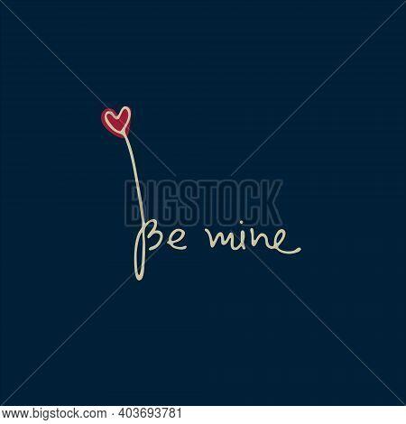 Handwritten Phrase Be Mine Decorated With Heart Shaped Flourish On Dark Background. Design Element F