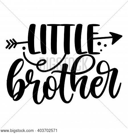 Lil Bro, Littlel Brother - Scandinavian Style Illustration Text For Family Clothes. Inspirational Qu
