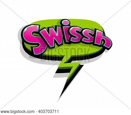 Lettering Swish, Swissh, Shh. Comic Text Logo Sound Effects. Vector Bubble Icon Speech Phrase, Carto