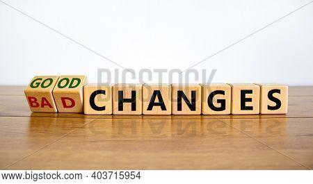 Bad Or Good Changes Symbol. Turned Wooden Cubes And Changed Words 'bad Changes' To 'good Changes'. B