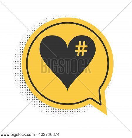 Black The Hash Love Icon. Hashtag Heart Symbol Icon Isolated On White Background. Yellow Speech Bubb