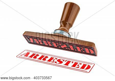 Arrested Stamp. Wooden Stamper, Seal With Text Arrested, 3d Rendering Isolated On White Background