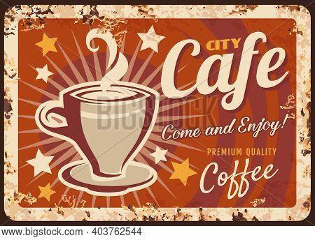 City Cafe Rusty Metal Vector Plate. Cup Of Hot Coffee, Steaming Espresso Or Americano. Coffee Shop,