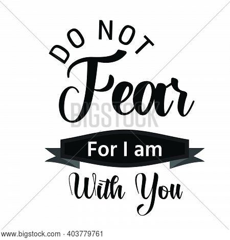 Do Not Fear For I Am With You, Christian Faith, Typography For Print Or Use As Poster, Card, Flyer O