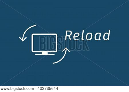 Reload Your Computer. Abstract Linear Icon With Monitor, Arrows And Reload Text. Vector Illustration