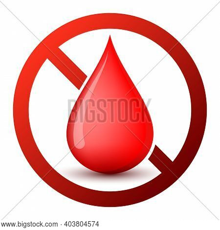 No Blood Drop Icon. Blood Donation Is Prohibited. Stop Or Ban Red Round Sign With Blood Drop Icon. V