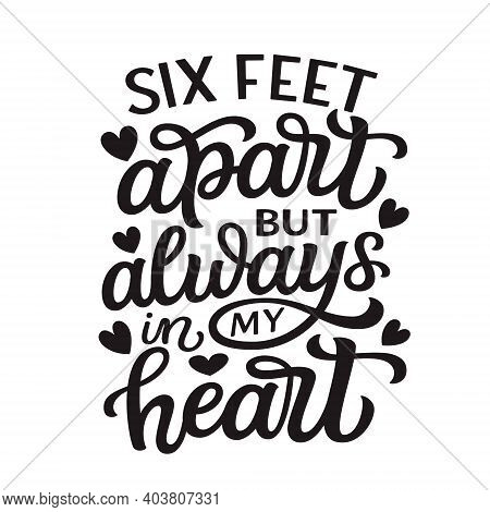 Six Feet Apart But Always In My Heart. Hand Lettering Quote Isolated On White Background. Vector Typ