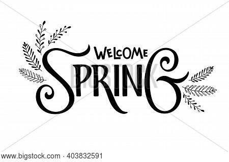 Welcome Spring Calligraphy Lettering With Floral Elements. Hand Drawn Design For Banner, Brochure, C