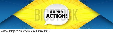 Super Action Symbol. Background With Offer Speech Bubble. Special Offer Price Sign. Advertising Disc