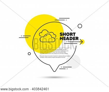 Cloudy Weather Line Icon. Speech Bubble Vector Concept. Clouds Sign. Sky Symbol. Cloudy Weather Line