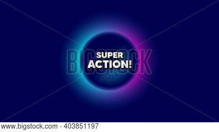 Super Action Symbol. Abstract Neon Background With Dotwork Shape. Special Offer Price Sign. Advertis