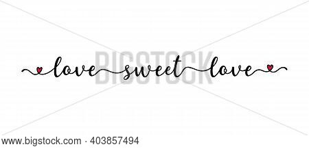 Handwritten Love Sweet Love Quote As Logo. Script Lettering For Greeting Card, Poster, Flyer, Banner