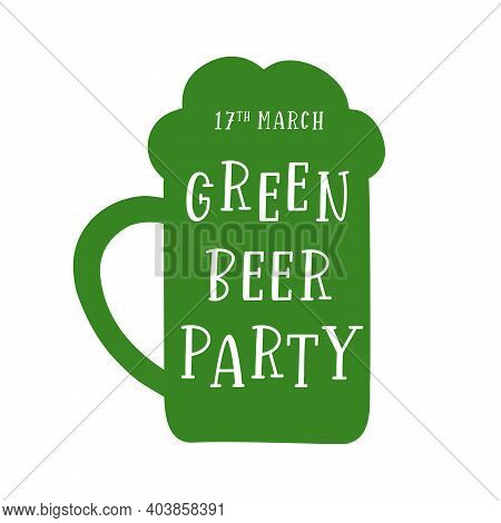 Green Beer Party Quote With Mug. 17th March. St. Patricks Day Celebration Design.