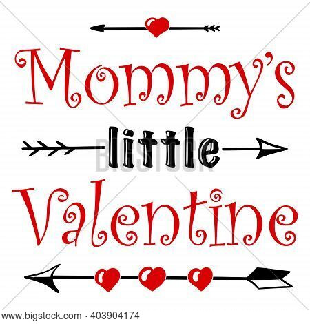 Hand Lettering Quote For Baby Mommys Little Valentine Day. Vector Calligraphy Illustration In Red An