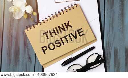Word, Writing Think Positive. Business Concept For Positivity Attitude Written On Sticky Note Paper