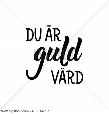 Translated From Swedish: You're Worth Your Weight In Gold. Modern Vector Brush Calligraphy. Ink Illu